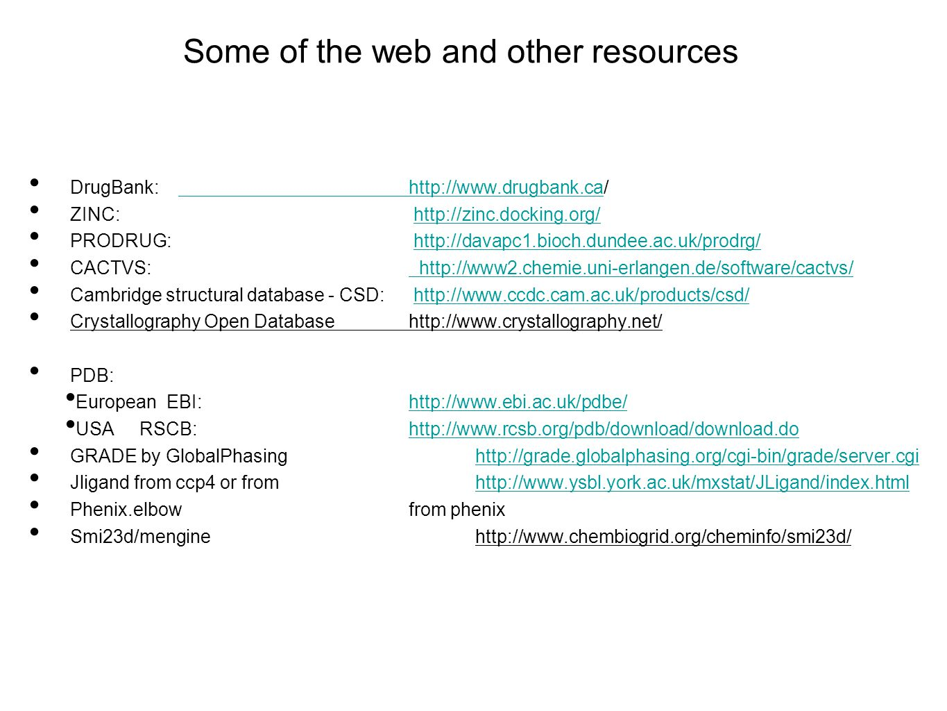 Some of the web and other resources DrugBank: http://www.drugbank.ca/ http://www.drugbank.ca ZINC: http://zinc.docking.org/http://zinc.docking.org/ PR