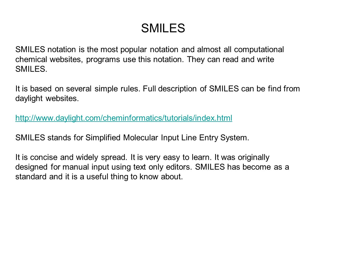 SMILES SMILES notation is the most popular notation and almost all computational chemical websites, programs use this notation.