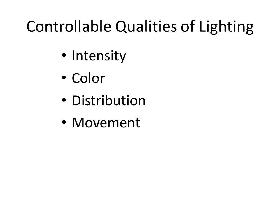 Controllable Qualities of Lighting Intensity Color Distribution Movement
