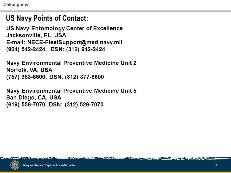 Navy and Marine Corps Public Health Center14 Chikungunya US Navy Points of Contact: US Navy Entomology Center of Excellence Jacksonville, FL, USA E-ma