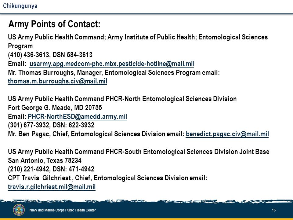 Navy and Marine Corps Public Health Center16 Chikungunya Army Points of Contact: US Army Public Health Command; Army Institute of Public Health; Entom