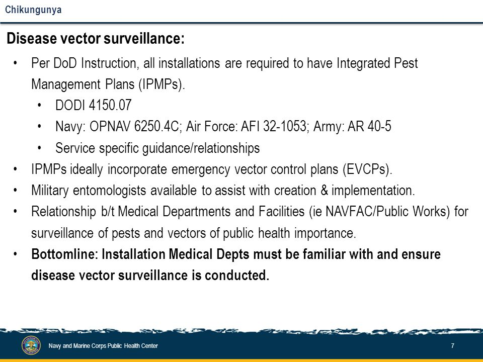 Navy and Marine Corps Public Health Center7 Chikungunya Disease vector surveillance: Per DoD Instruction, all installations are required to have Integ