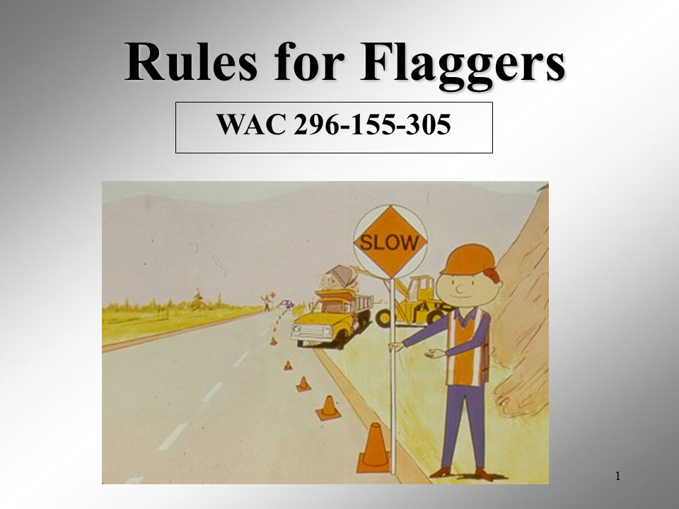 42 Text of WAC 296-155-305(3)(a) & (b) (a)Flagger signaling must be with sign paddles approved by WSDOT and conform to guidelines and recommendations of MUTCD.
