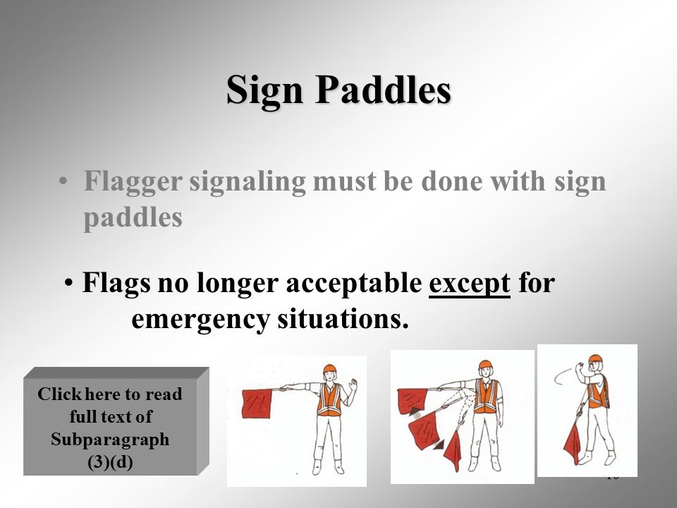 10 Sign Paddles Flagger signaling must be done with sign paddles Flags no longer acceptable except for emergency situations. Click here to read full t