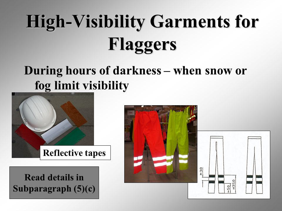 15 High-Visibility Garments for Flaggers During hours of darkness – when snow or fog limit visibility Read details in Subparagraph (5)(c) Reflective t