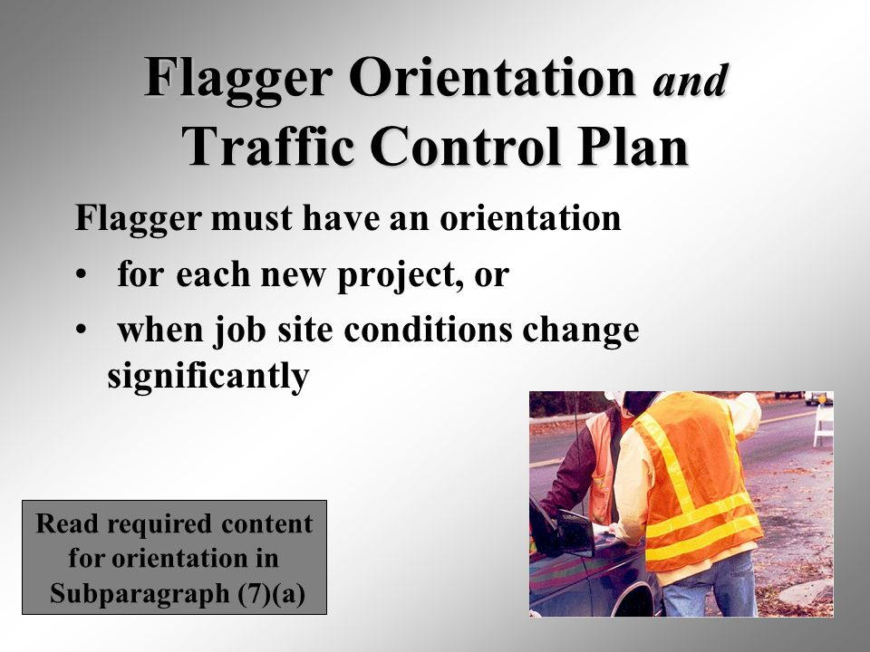 18 Flagger Orientation and Traffic Control Plan Flagger must have an orientation for each new project, or when job site conditions change significantl