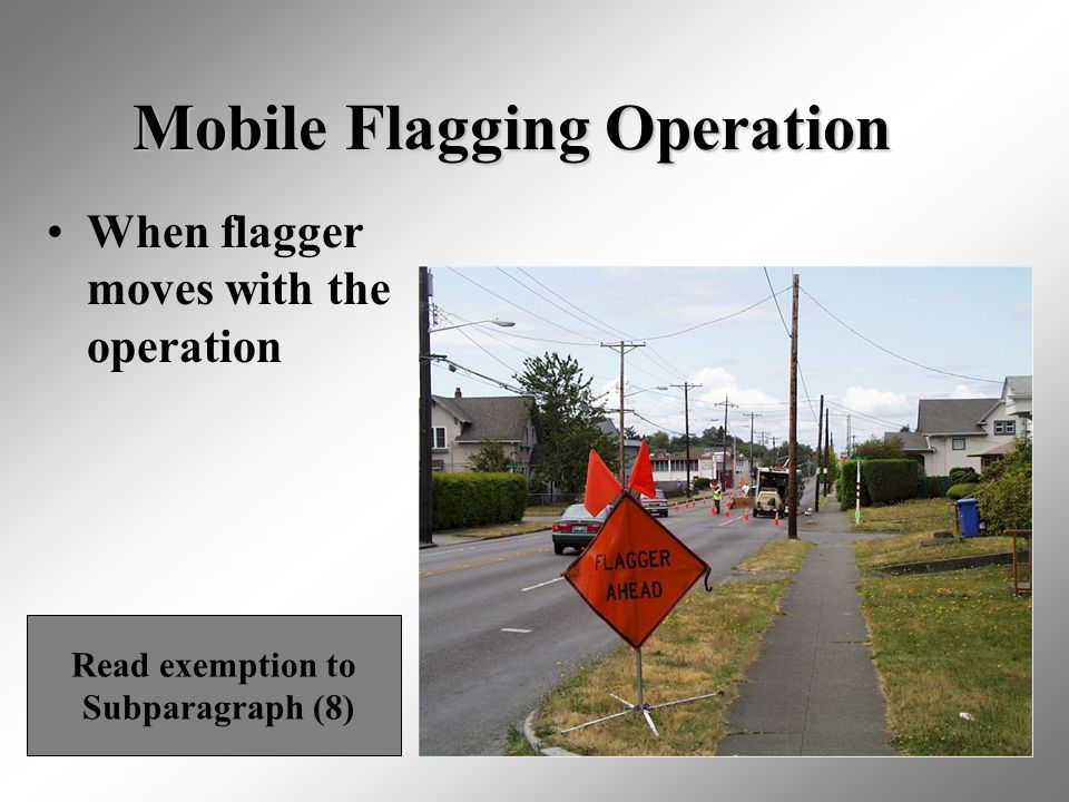 25 When flagger moves with the operation Mobile Flagging Operation Read exemption to Subparagraph (8)