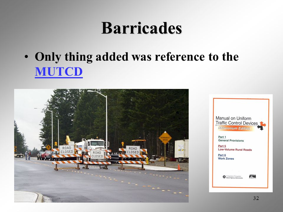 32 Barricades Only thing added was reference to the MUTCD MUTCD