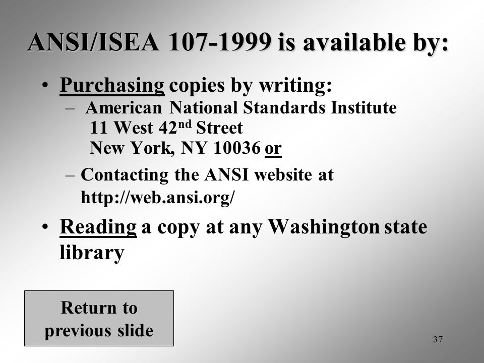 37 ANSI/ISEA 107-1999 is available by: Purchasing copies by writing: – American National Standards Institute 11 West 42 nd Street New York, NY 10036 o