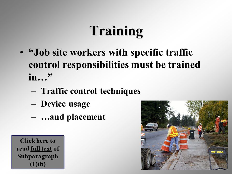 """5 Training """"Job site workers with specific traffic control responsibilities must be trained in…"""" – Traffic control techniques – Device usage – …and pl"""
