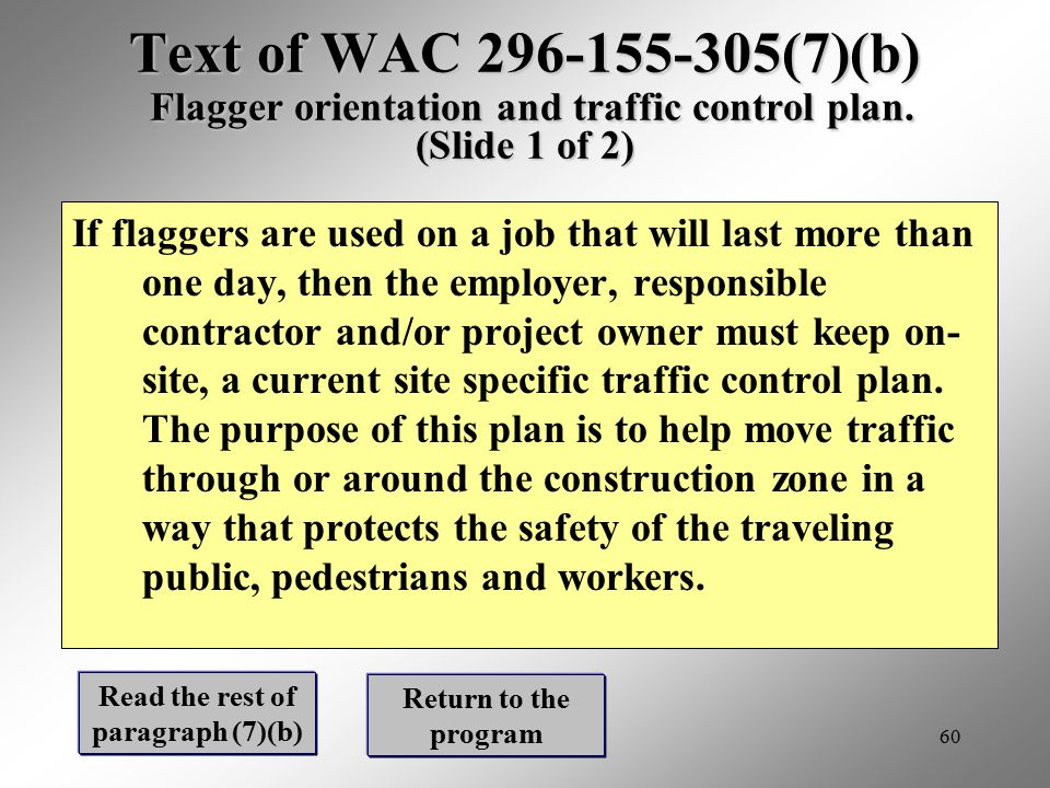 60 Text of WAC 296-155-305(7)(b) Flagger orientation and traffic control plan. (Slide 1 of 2) If flaggers are used on a job that will last more than o
