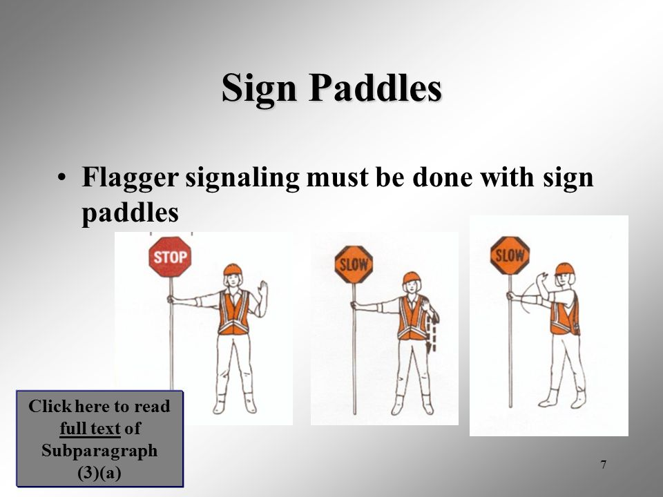 7 Sign Paddles Flagger signaling must be done with sign paddles Click here to read full text of Subparagraph (3)(a)