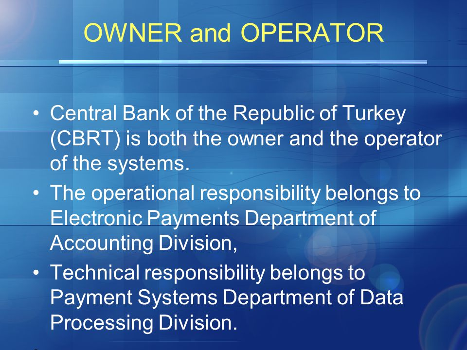OWNER and OPERATOR Central Bank of the Republic of Turkey (CBRT) is both the owner and the operator of the systems.