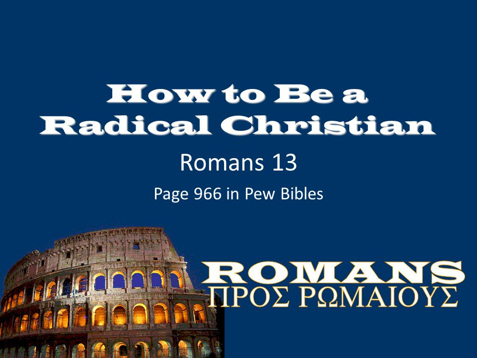 How to Be a Radical Christian Romans 13 Page 966 in Pew Bibles