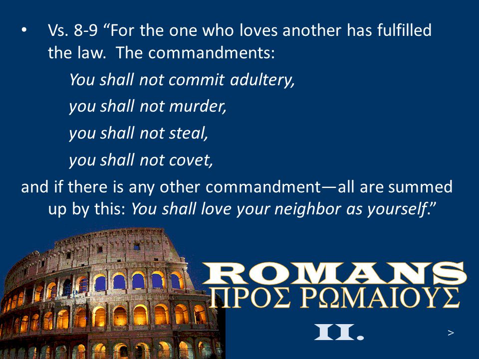 Vs. 8-9 For the one who loves another has fulfilled the law.
