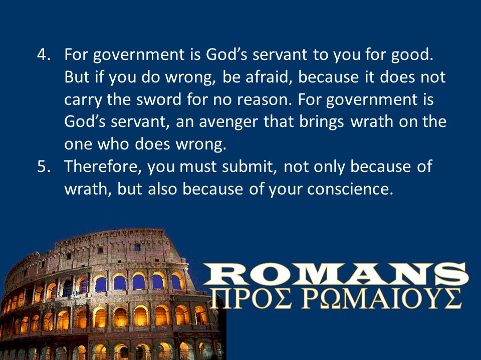 4.For government is God's servant to you for good.