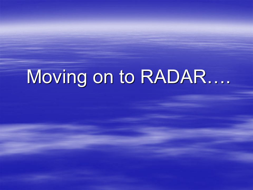 Moving on to RADAR….