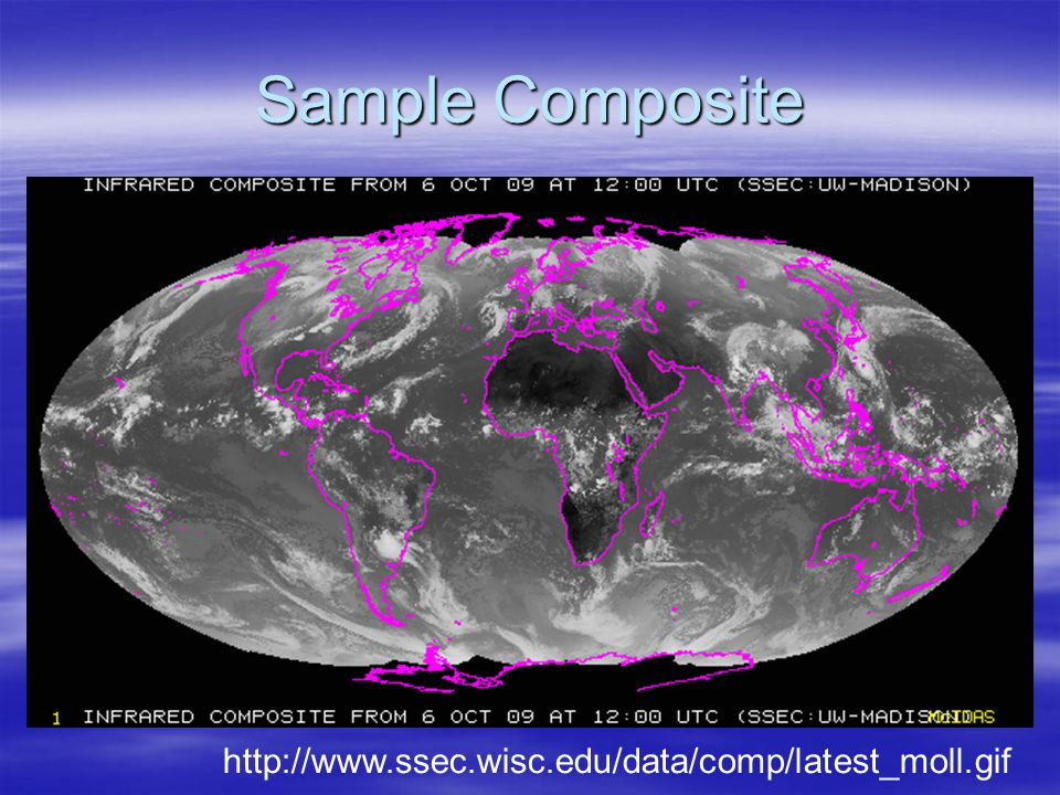 Sample Composite http://www.ssec.wisc.edu/data/comp/latest_moll.gif