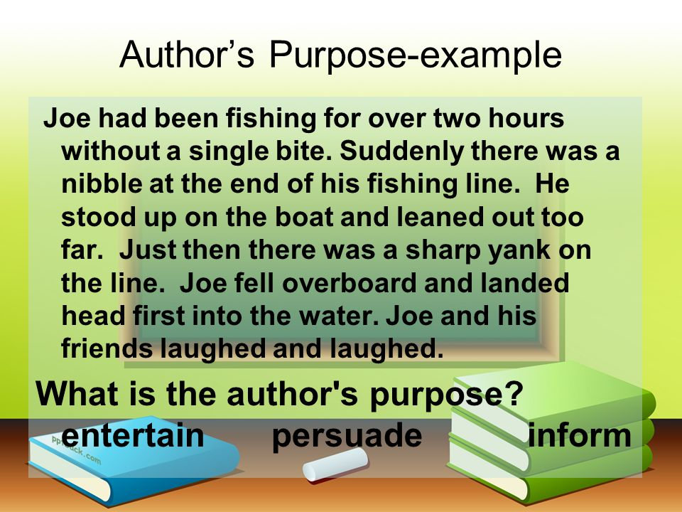 Author's Purpose-example Joe had been fishing for over two hours without a single bite.