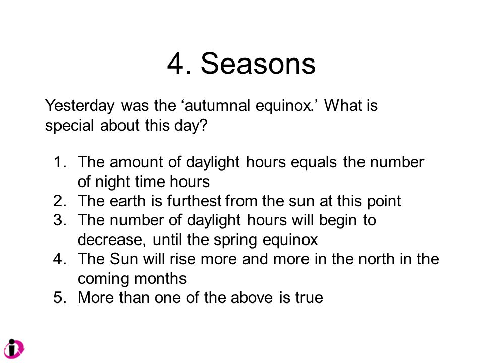4. Seasons Yesterday was the 'autumnal equinox.' What is special about this day.