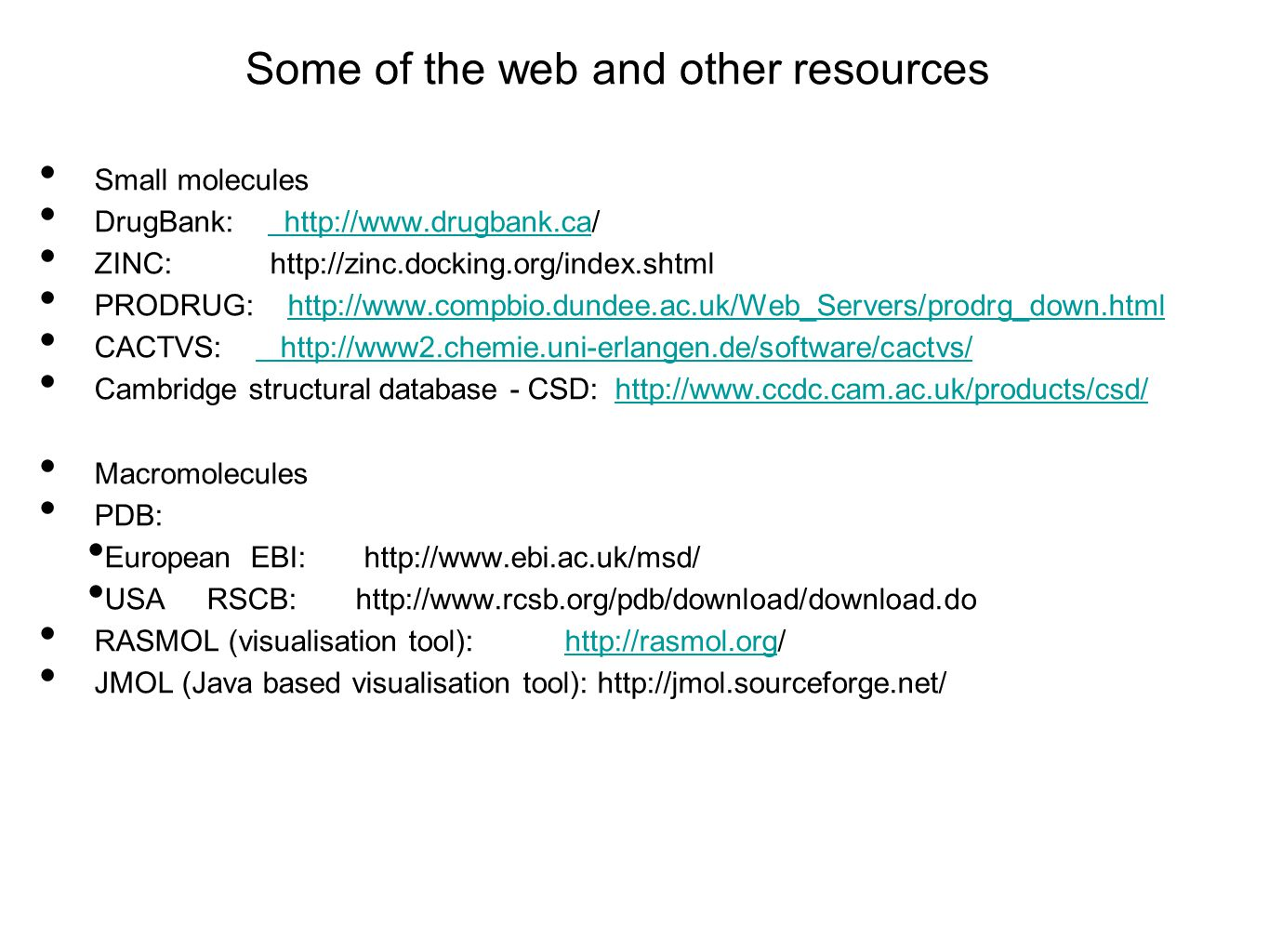Some of the web and other resources Small molecules DrugBank: http://www.drugbank.ca/ http://www.drugbank.ca ZINC: http://zinc.docking.org/index.shtml