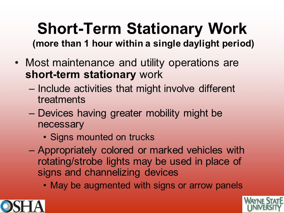 Short-Term Stationary Work (more than 1 hour within a single daylight period) Most maintenance and utility operations are short-term stationary work –