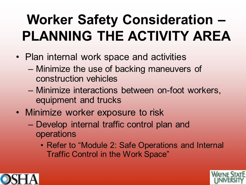 Plan internal work space and activities –Minimize the use of backing maneuvers of construction vehicles –Minimize interactions between on-foot workers