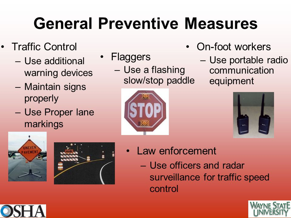 Traffic Control –Use additional warning devices –Maintain signs properly –Use Proper lane markings General Preventive Measures Flaggers –Use a flashin