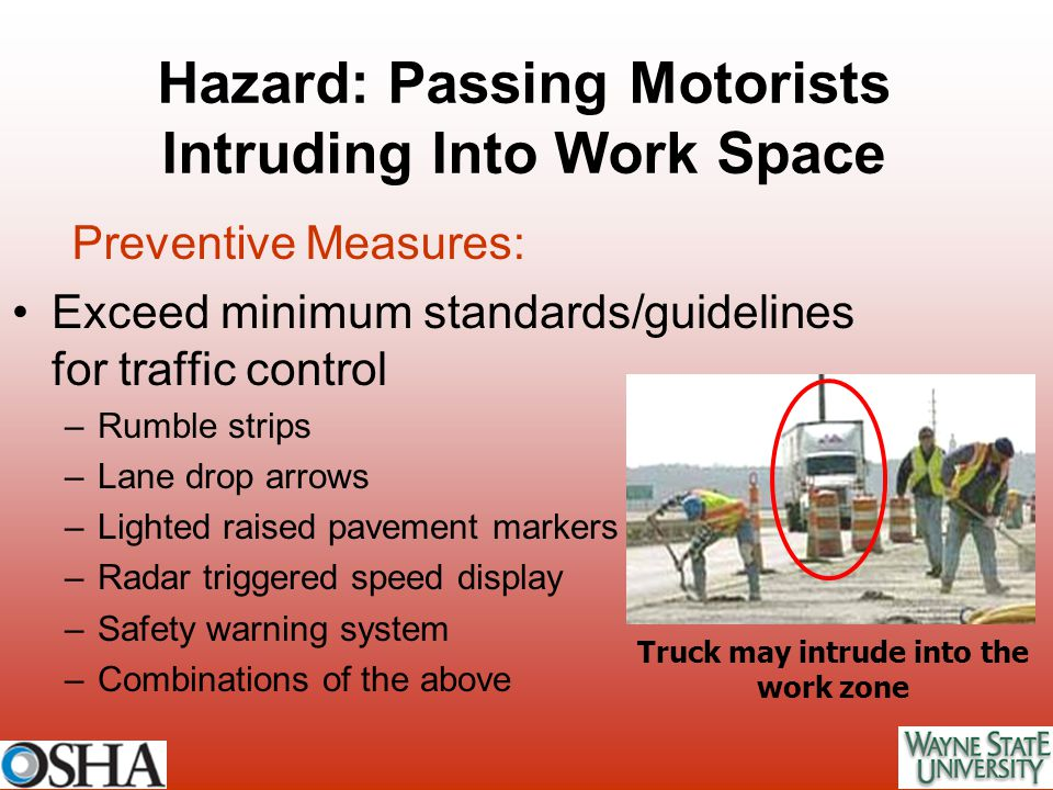 Exceed minimum standards/guidelines for traffic control –Rumble strips –Lane drop arrows –Lighted raised pavement markers –Radar triggered speed displ