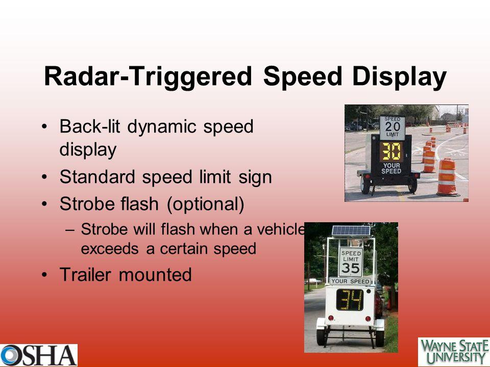 Radar-Triggered Speed Display Back-lit dynamic speed display Standard speed limit sign Strobe flash (optional) –Strobe will flash when a vehicle excee