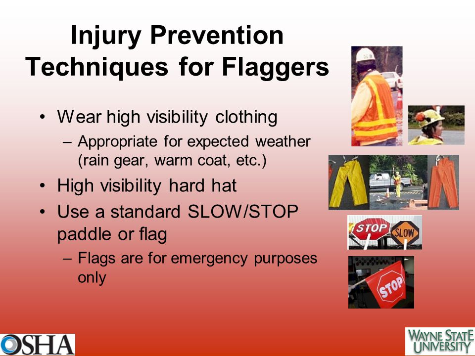 Wear high visibility clothing –Appropriate for expected weather (rain gear, warm coat, etc.) High visibility hard hat Use a standard SLOW/STOP paddle