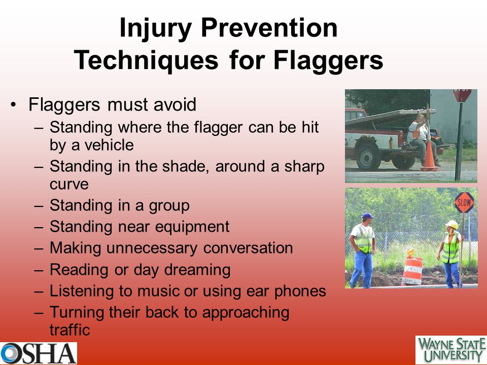 Flaggers must avoid –Standing where the flagger can be hit by a vehicle –Standing in the shade, around a sharp curve –Standing in a group –Standing ne