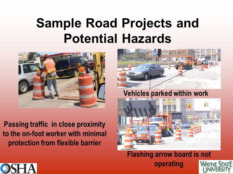 Passing traffic in close proximity to the on-foot worker with minimal protection from flexible barrier Sample Road Projects and Potential Hazards Vehi