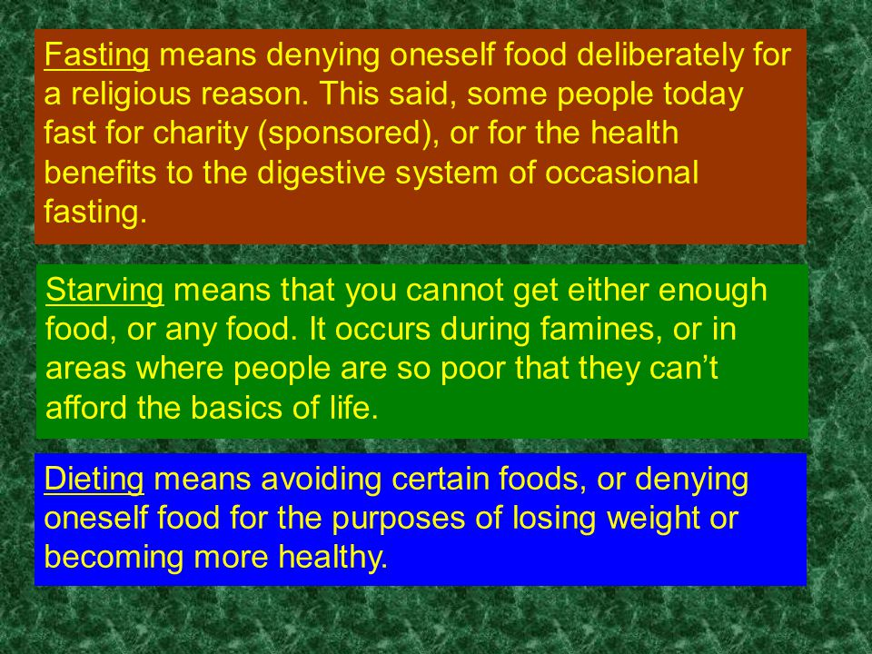Fasting means denying oneself food deliberately for a religious reason.