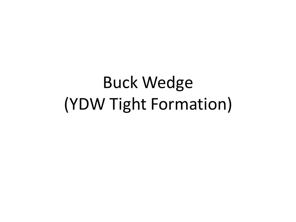 Buck Wedge (YDW Tight Formation)