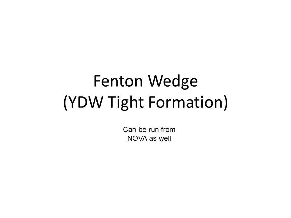 Fenton Wedge (YDW Tight Formation) Can be run from NOVA as well
