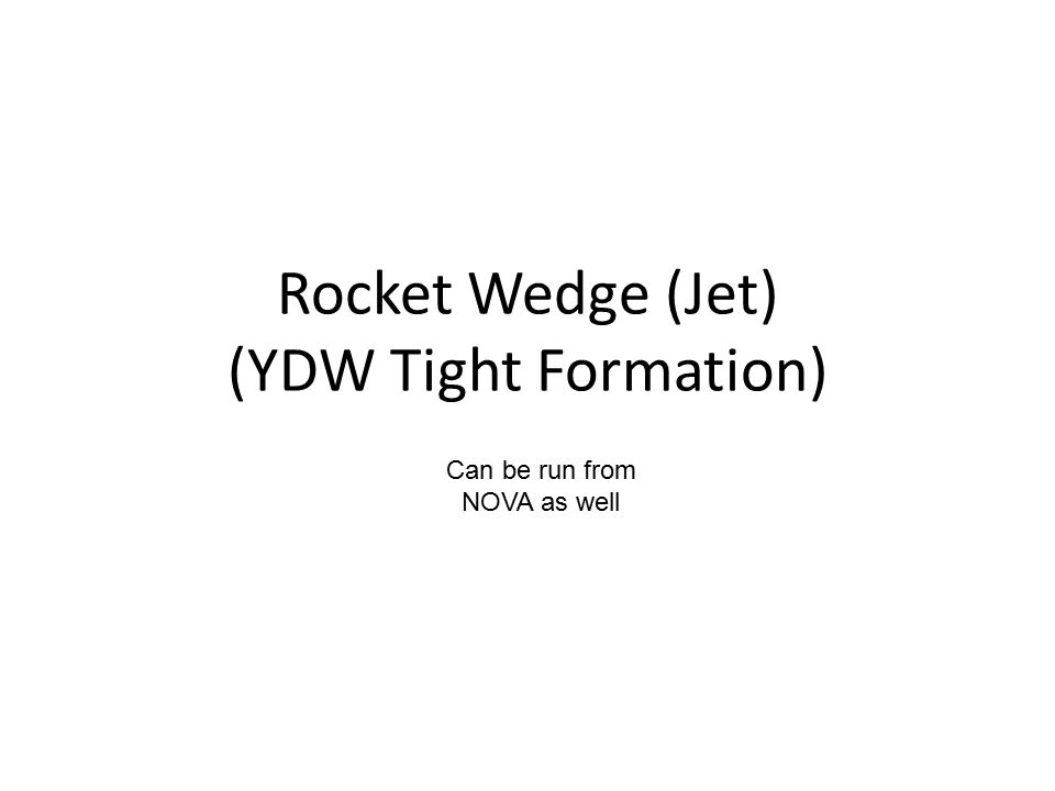 Rocket Wedge (Jet) (YDW Tight Formation) Can be run from NOVA as well