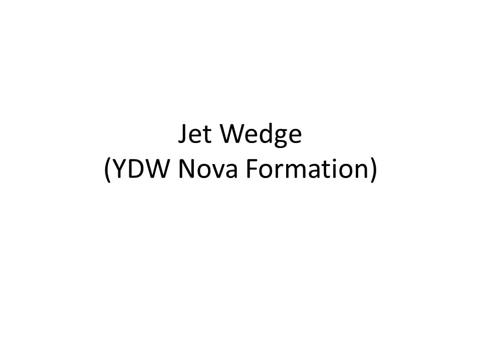 Jet Wedge (YDW Nova Formation)