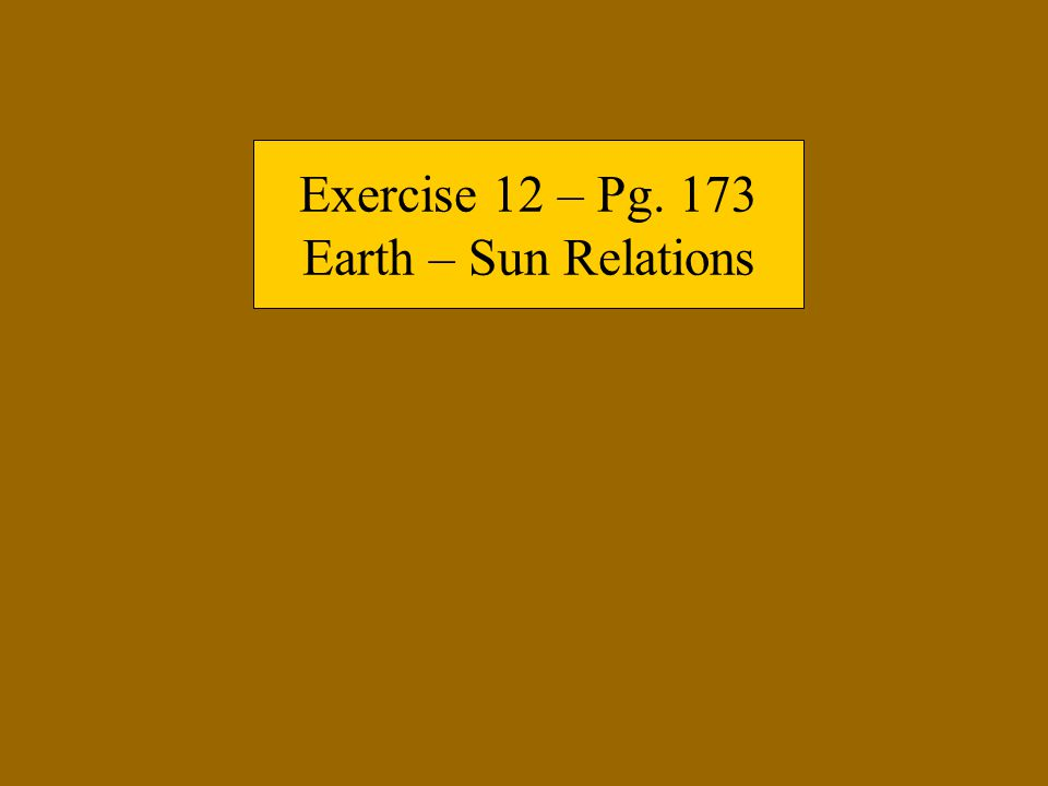 Exercise 12 – Pg. 173 Earth – Sun Relations