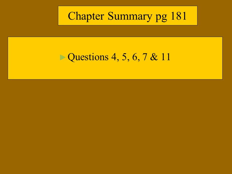 Chapter Summary pg 181 ► Questions 4, 5, 6, 7 & 11
