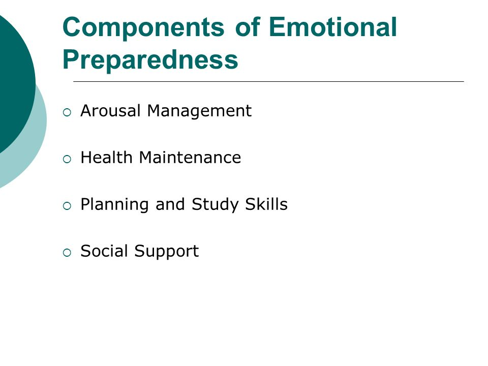 Components of Emotional Preparedness  Arousal Management  Health Maintenance  Planning and Study Skills  Social Support