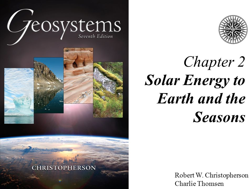 Chapter 2 Solar Energy to Earth and the Seasons Robert W. Christopherson Charlie Thomsen