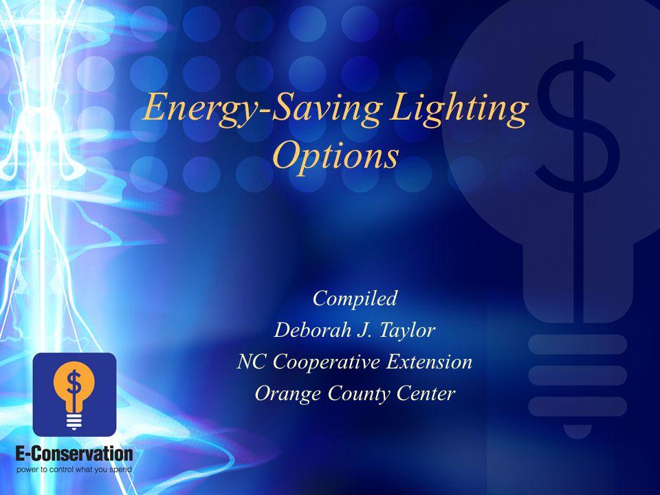 Energy-Saving Lighting Options Compiled Deborah J.