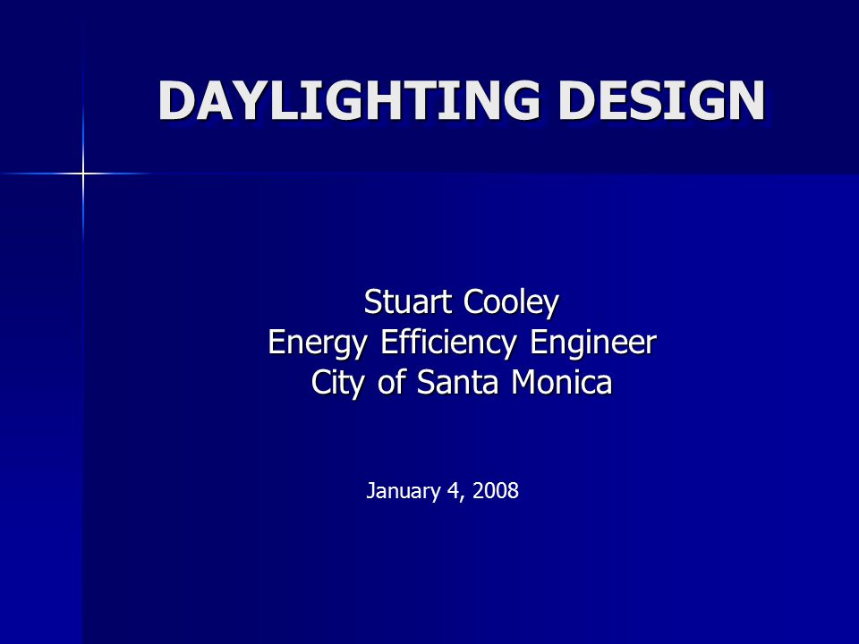 DAYLIGHTING DESIGN Stuart Cooley Energy Efficiency Engineer City of Santa Monica January 4, 2008