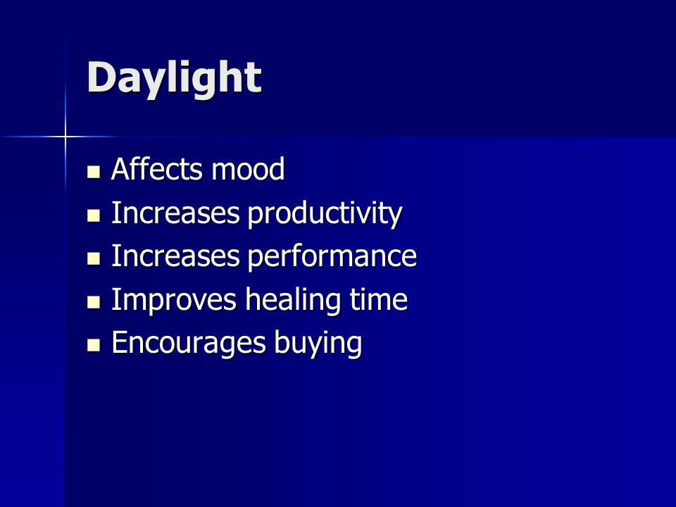 Daylight Affects mood Affects mood Increases productivity Increases productivity Increases performance Increases performance Improves healing time Improves healing time Encourages buying Encourages buying
