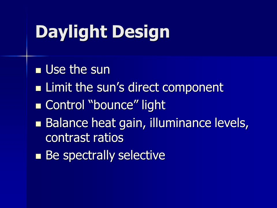 "Daylight Design Use the sun Use the sun Limit the sun's direct component Limit the sun's direct component Control ""bounce"" light Control ""bounce"" ligh"