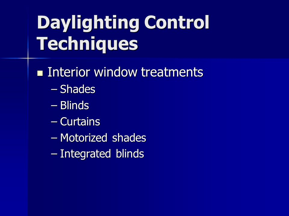 Daylighting Control Techniques Interior window treatments Interior window treatments –Shades –Blinds –Curtains –Motorized shades –Integrated blinds