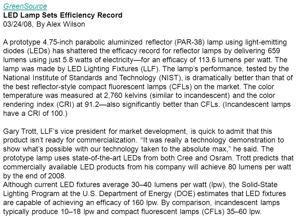 GreenSource GreenSource LED Lamp Sets Efficiency Record 03/24/08, By Alex Wilson A prototype 4.75-inch parabolic aluminized reflector (PAR-38) lamp using light-emitting diodes (LEDs) has shattered the efficacy record for reflector lamps by delivering 659 lumens using just 5.8 watts of electricity—for an efficacy of 113.6 lumens per watt.