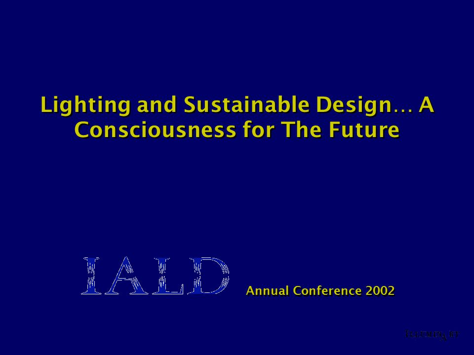 Lighting and Sustainable Design… A Consciousness for The Future Annual Conference 2002