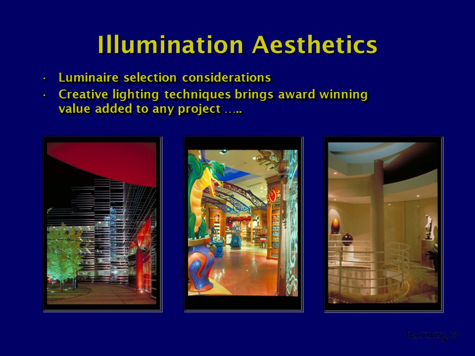 Illumination Aesthetics Luminaire selection considerationsLuminaire selection considerations Creative lighting techniques brings award winning value added to any project …..Creative lighting techniques brings award winning value added to any project …..